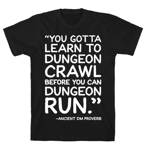 You Gotta Learn To Dungeon Crawl Before You Can Dungeon Run Mens T-Shirt