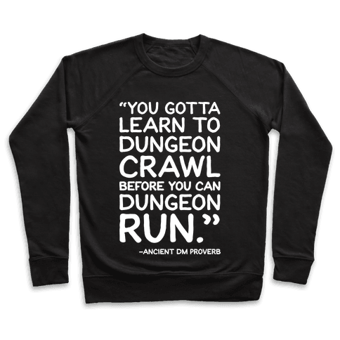 You Gotta Learn To Dungeon Crawl Before You Can Dungeon Run Pullover