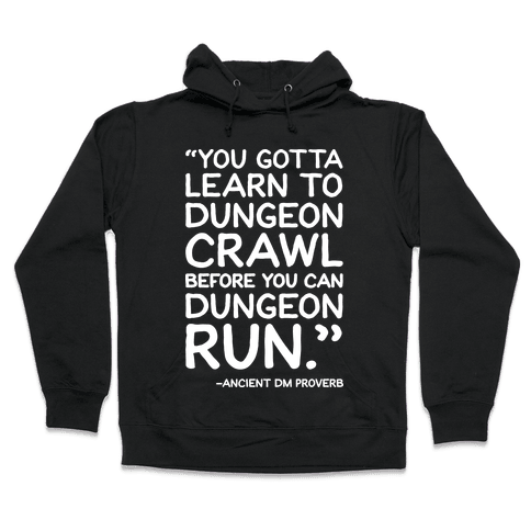 You Gotta Learn To Dungeon Crawl Before You Can Dungeon Run Hooded Sweatshirt