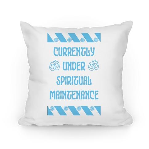Currently Under Spiritual Maintenance Pillow