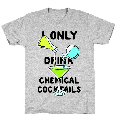 I Only Drink Chemical Cocktails T-Shirt