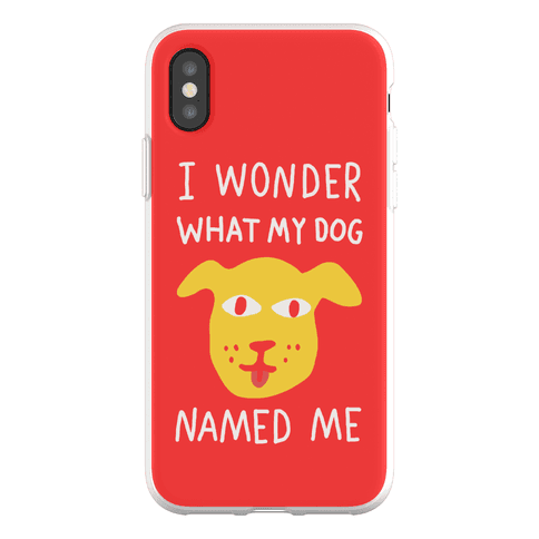 I Wonder What My Dog Named Me Phone Flexi-Case