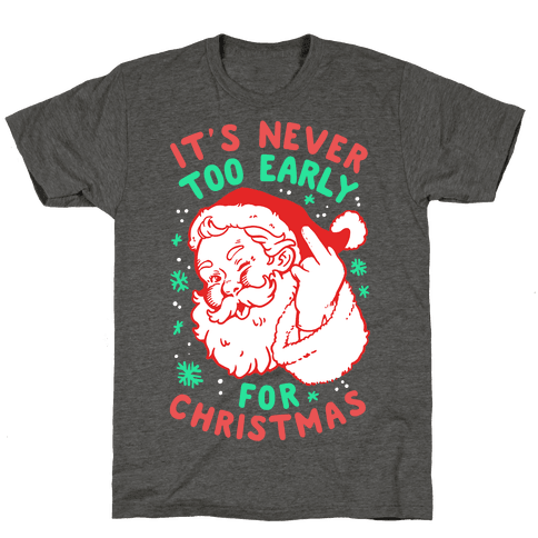 It's Never Too Early For Christmas Mens/Unisex T-Shirt