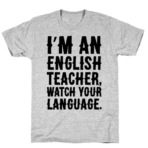 I'm An English Teacher Watch Your Language T-Shirt
