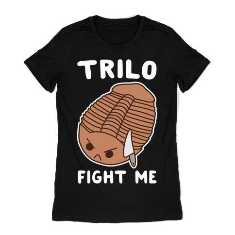 Trilo-Fight Me Womens T-Shirt