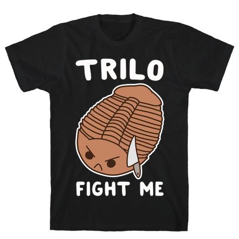 Trilo-Fight Me T-Shirt
