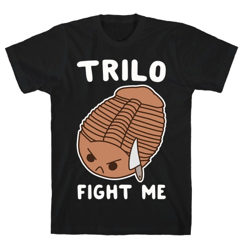 Trilo-Fight Me T-Shirt