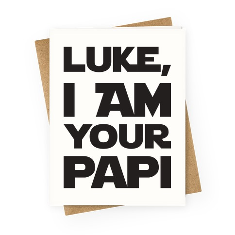 Luke, I Am Your Papi Greeting Card