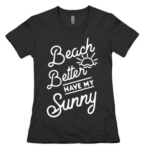 Beach Better Have My Sunny Womens T-Shirt