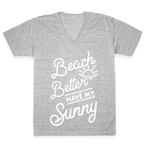 Beach Better Have My Sunny V-Neck Tee Shirt