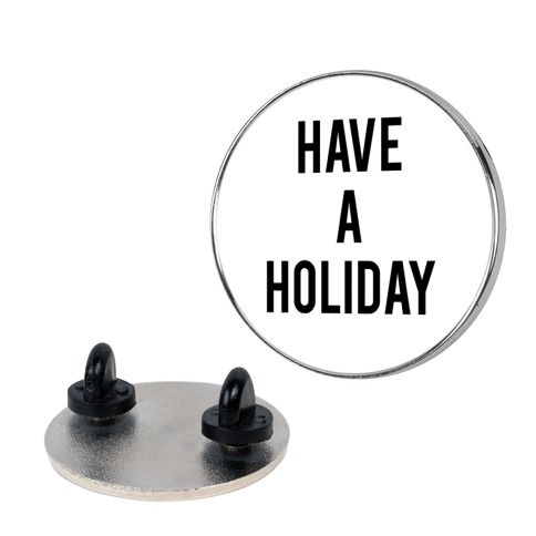Have a Holiday Pin