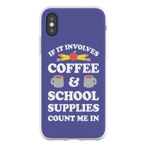 If It Involves Coffee And School Supplies Count Me In Teacher Phone Flexi-Case