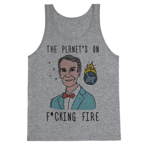 The Planet's On F*cking Fire - Bill Nye Tank Top
