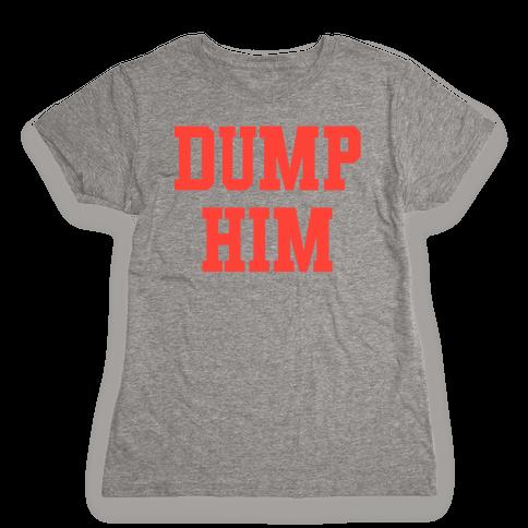 Dump Him (Britney Shirt) Womens T-Shirt