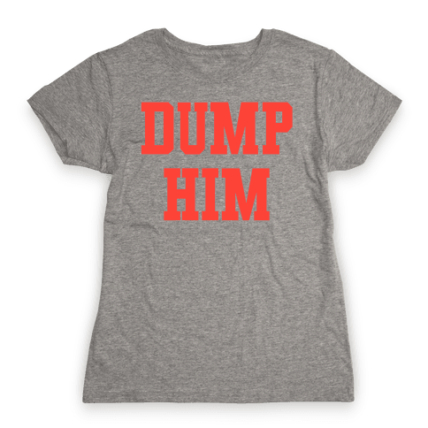 Dump Him (Britney Shirt) Womens T-Shirt