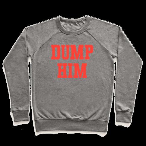 Dump Him (Britney Shirt) Pullover