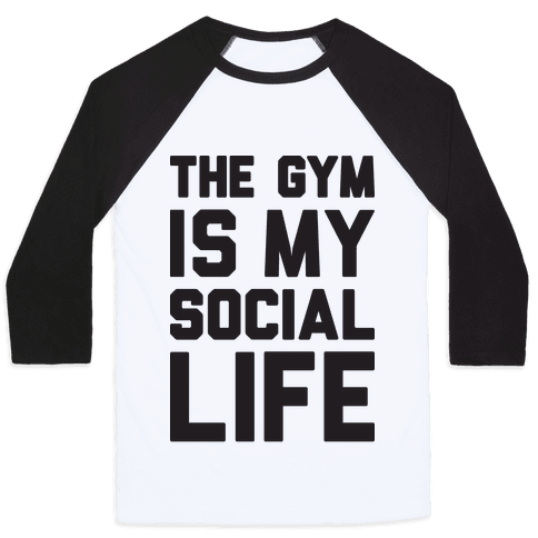 The Gym Is My Social Life Baseball Tee