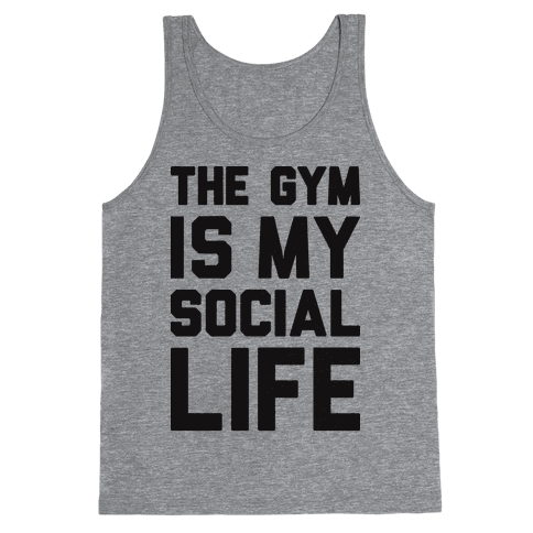 The Gym Is My Social Life Tank Top