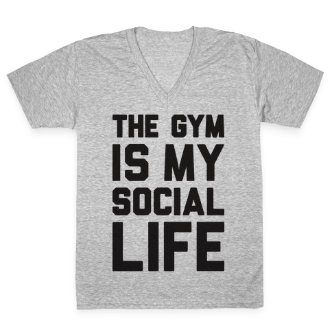 The Gym Is My Social Life V-Neck Tee Shirt