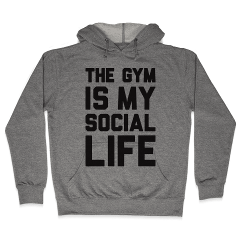 The Gym Is My Social Life Hooded Sweatshirt