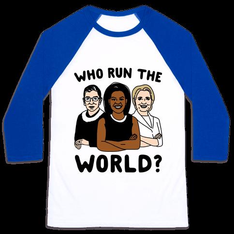 Who Run The World Parody Baseball Tee