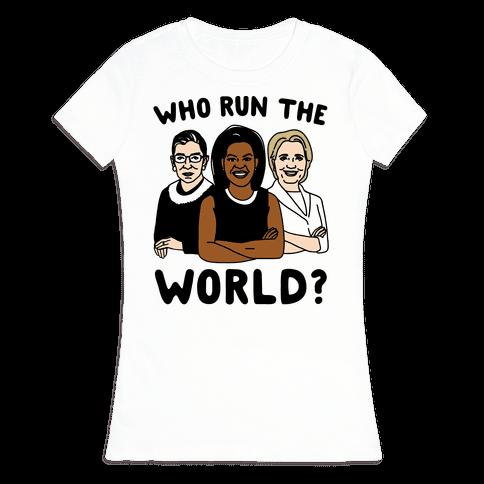 Who Run The World Parody Womens T-Shirt