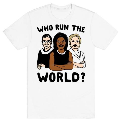 Who Run The World Parody T-Shirt