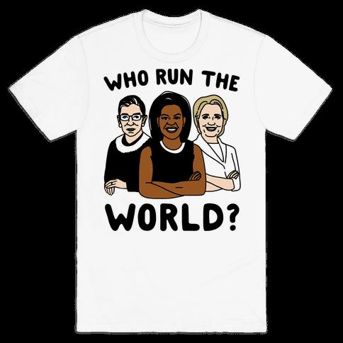 Who Run The World Parody Mens T-Shirt