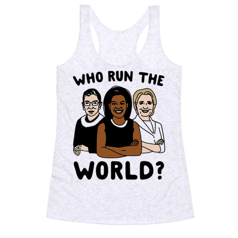 Who Run The World Parody Racerback Tank Top