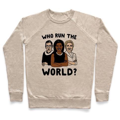 Who Run The World Parody Pullover