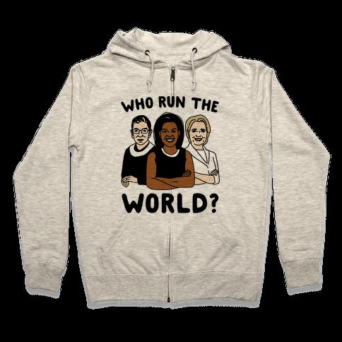 Who Run The World Parody Zip Hoodie