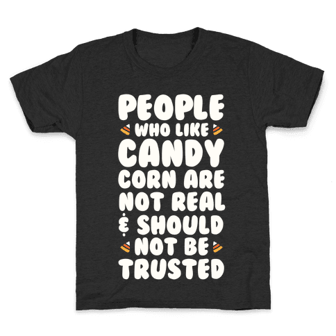 People Who Life Candy Corn Are Not Real and Should Not Be Trusted Kids T-Shirt