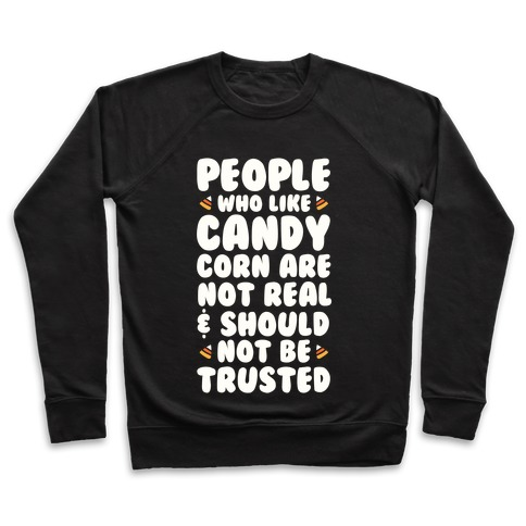 People Who Life Candy Corn Are Not Real and Should Not Be Trusted Pullover