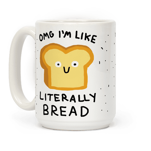 Omg I'm Like Literally Bread Coffee Mug