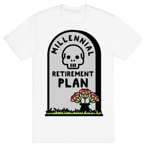 Millennial Retirement Plan T-Shirt