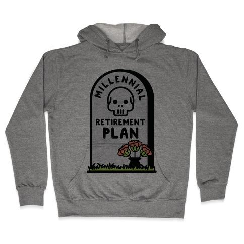 Millennial Retirement Plan Hooded Sweatshirt