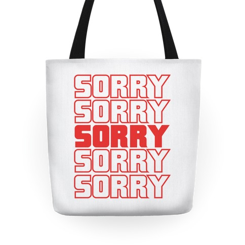 Sorry Sorry Sorry Tote