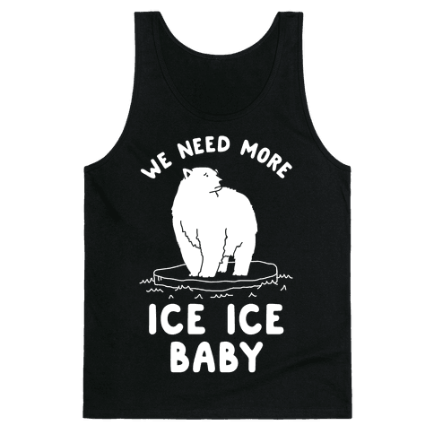 We Need More Ice Ice Baby Tank Top