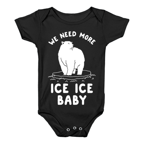 We Need More Ice Ice Baby Baby Onesy