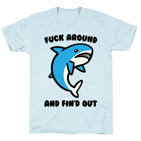 F*** Around And Fin'd Out Shark Parody Mens/Unisex T-Shirt