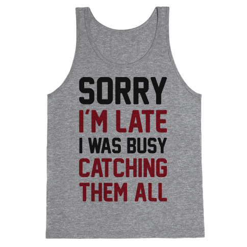 Sorry I'm Late I Was Busy Catching Them All Tank Top