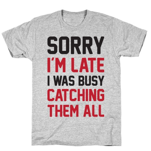 Sorry I'm Late I Was Busy Catching Them All Mens T-Shirt