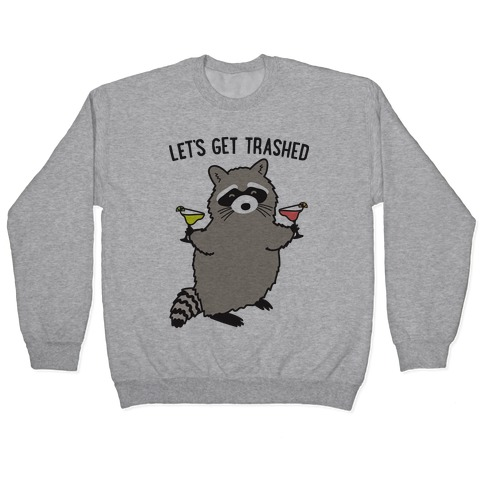Let's Get Trashed Margarita Raccoon Pullover