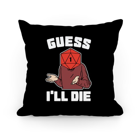 Guess I'll Die d20 Pillow