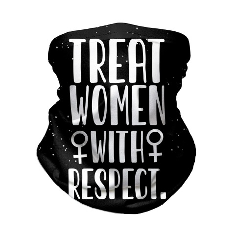 Treat Women with Respect. Neck Gaiter