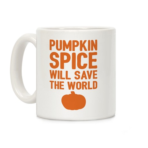 Pumpkin Spice Will Save The World Coffee Mug