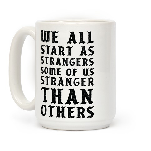 We All Start as Strangers Some of Us Stranger Than Others Coffee Mug
