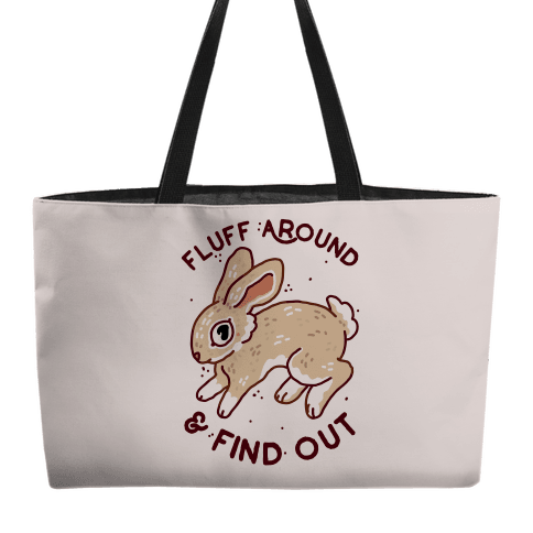 Fluff Around And Find Out Weekender Tote