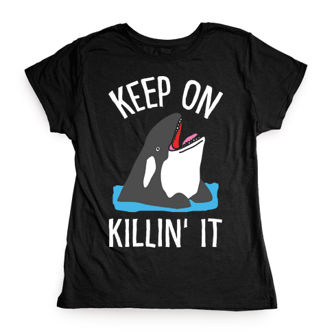 Keep On Killin' It Whale Womens T-Shirt