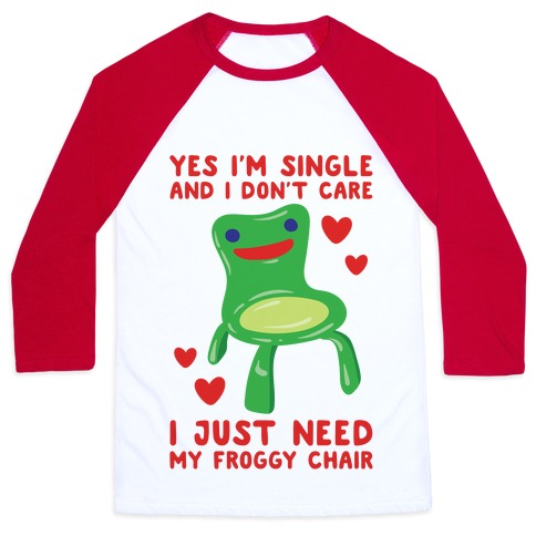 Yes I'm Single and I Don't Care I Just Need My Froggy Chair Valentine Parody Baseball Tee